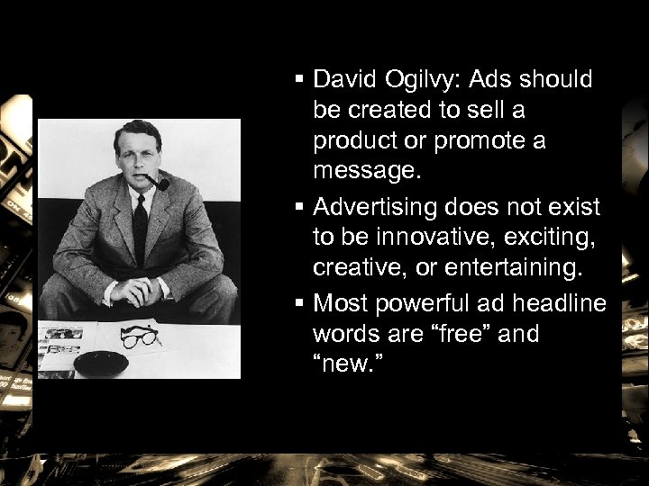 § David Ogilvy: Ads should be created to sell a product or promote a