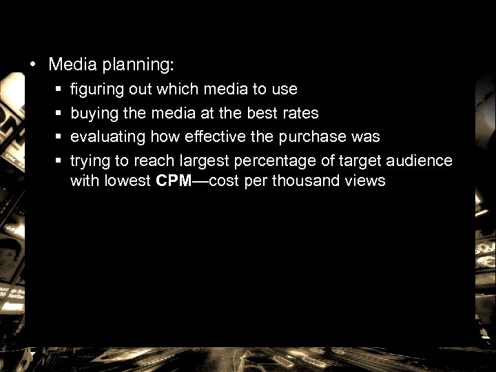 • Media planning: § § figuring out which media to use buying the