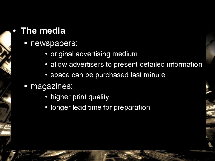 • The media § newspapers: • original advertising medium • allow advertisers to
