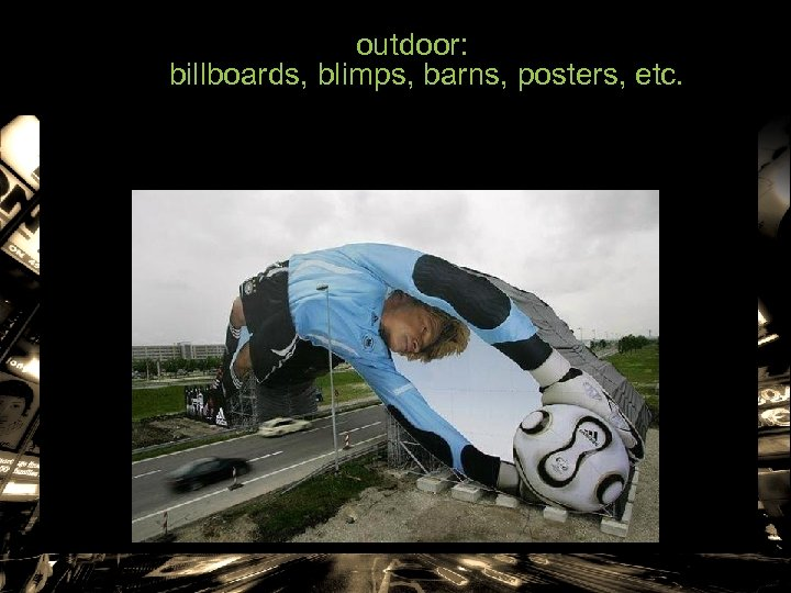 outdoor: billboards, blimps, barns, posters, etc.