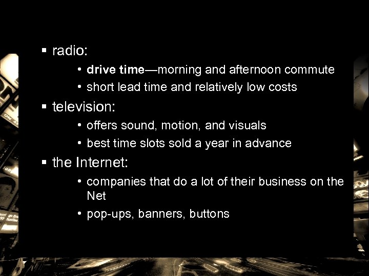 § radio: • drive time—morning and afternoon commute • short lead time and relatively