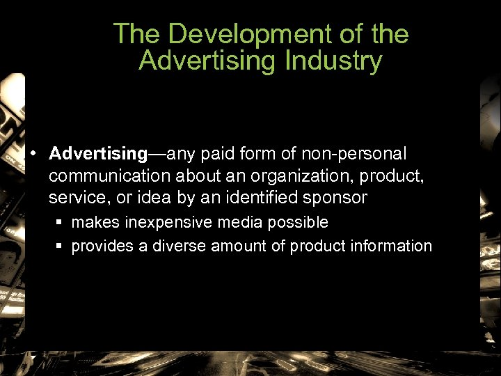 The Development of the Advertising Industry • Advertising—any paid form of non-personal communication about