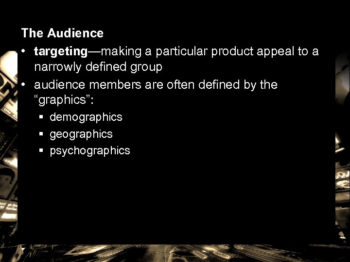 The Audience • targeting—making a particular product appeal to a narrowly defined group •