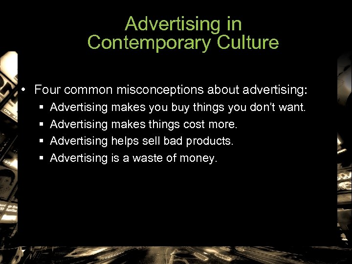 Advertising in Contemporary Culture • Four common misconceptions about advertising: § § Advertising makes