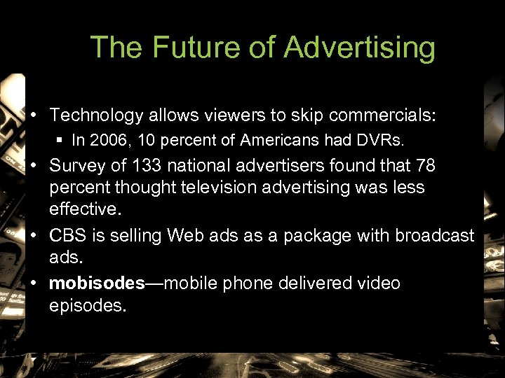 The Future of Advertising • Technology allows viewers to skip commercials: § In 2006,
