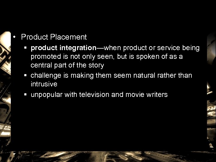 • Product Placement § product integration—when product or service being promoted is not