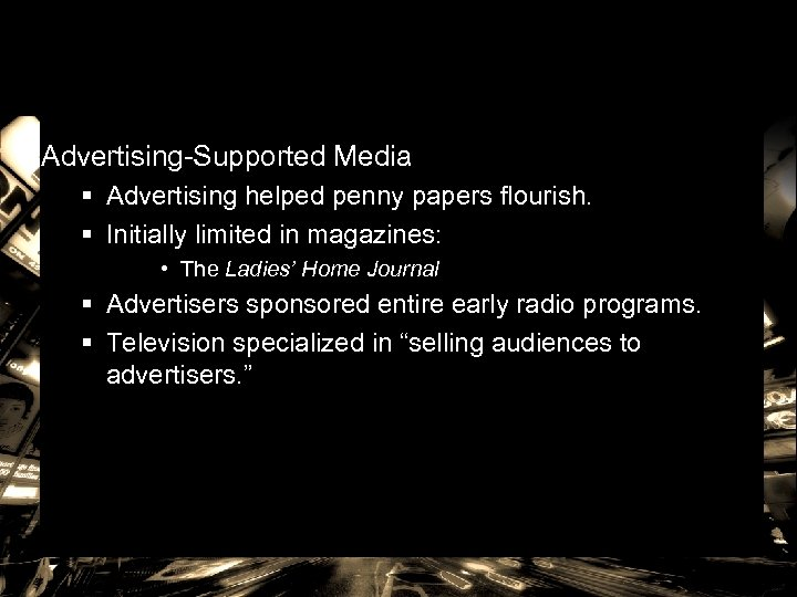 Advertising-Supported Media § Advertising helped penny papers flourish. § Initially limited in magazines: •