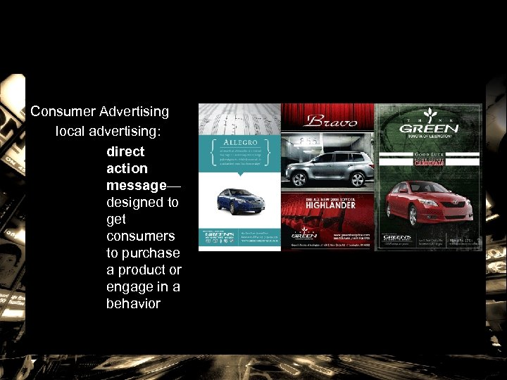 Consumer Advertising local advertising: direct action message— designed to get consumers to purchase a