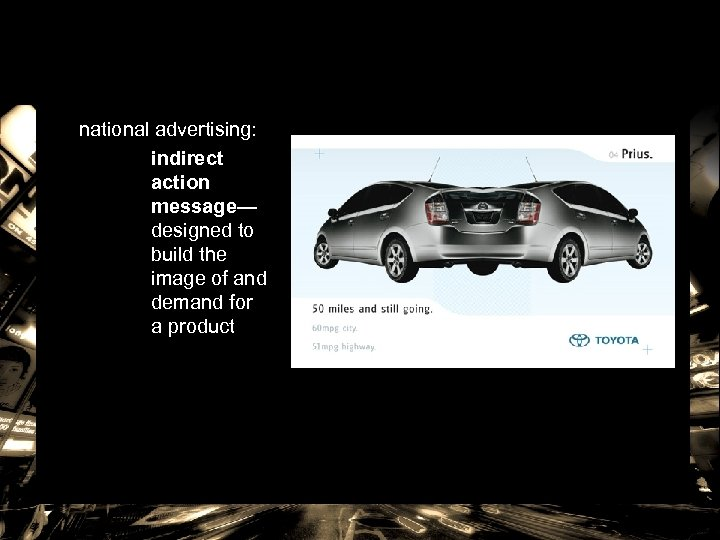 national advertising: indirect action message— designed to build the image of and demand for
