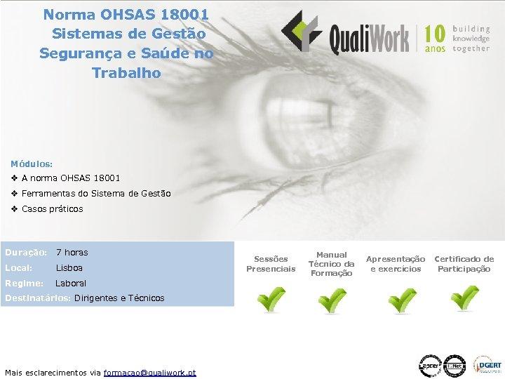 Norma OHSAS 18001 Sistemas de Gestão Segurança e Saúde no Trabalho Módulos: v A