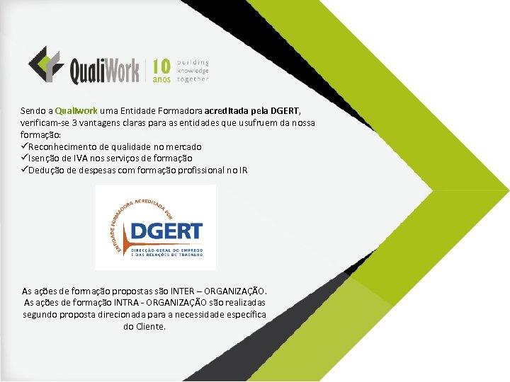Sendo a Qualiwork uma Entidade Formadora acreditada pela DGERT, verificam-se 3 vantagens claras para