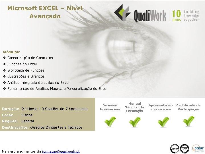 Microsoft EXCEL – Nível Avançado Módulos: v Consolidação de Conceitos v Funções do Excel