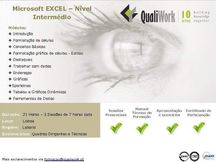 Microsoft EXCEL – Nível Intermédio Módulos: v Introdução v Formatação de células v Conceitos