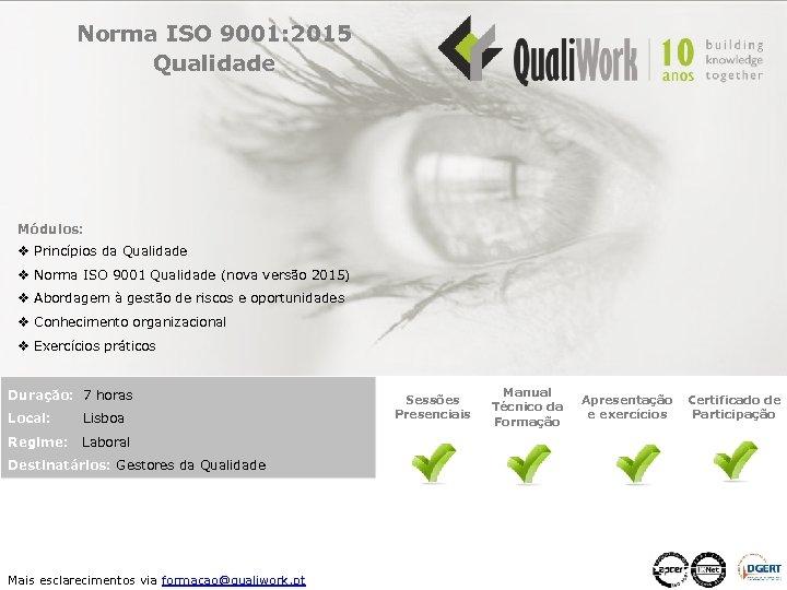 Norma ISO 9001: 2015 Qualidade Módulos: v Princípios da Qualidade v Norma ISO 9001