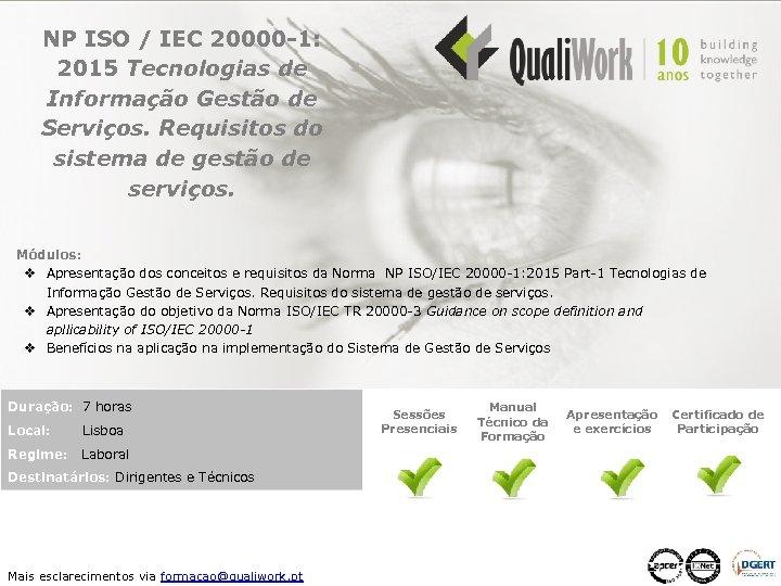 NP ISO / IEC 20000 -1: 2015 Tecnologias de Informação Gestão de Serviços. Requisitos