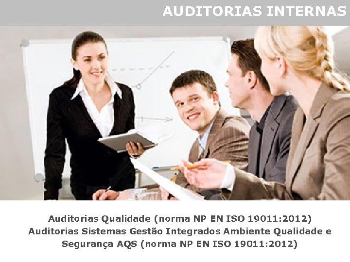 AUDITORIAS INTERNAS Auditorias Qualidade (norma NP EN ISO 19011: 2012) Auditorias Sistemas Gestão Integrados