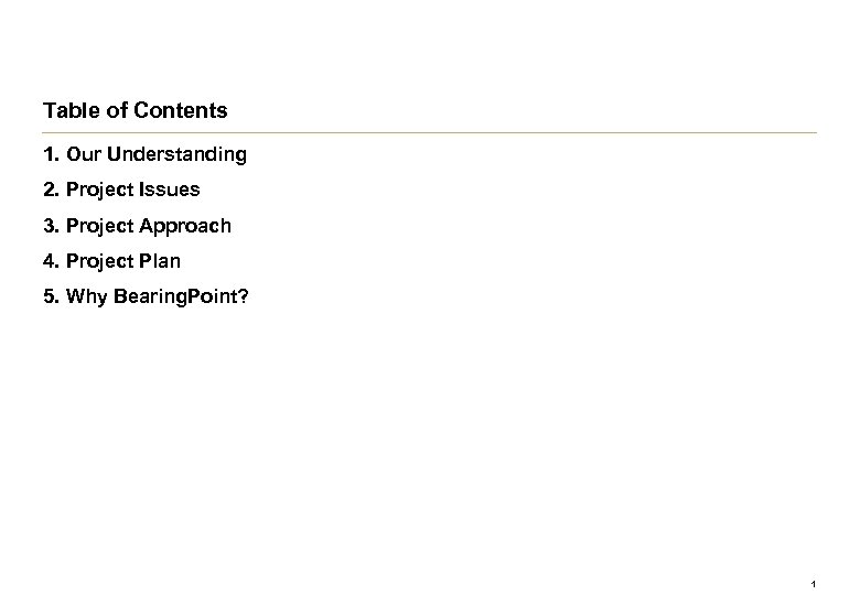 Table of Contents 1. Our Understanding 2. Project Issues 3. Project Approach 4. Project