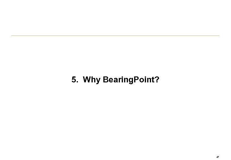 5. Why Bearing. Point? 47