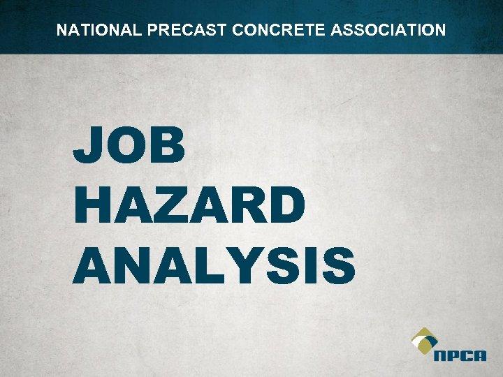 NATIONAL PRECAST CONCRETE ASSOCIATION JOB HAZARD ANALYSIS