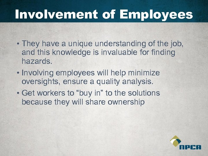 Involvement of Employees • They have a unique understanding of the job, and this