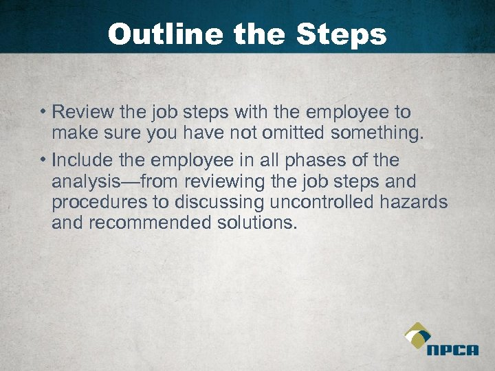 Outline the Steps • Review the job steps with the employee to make sure