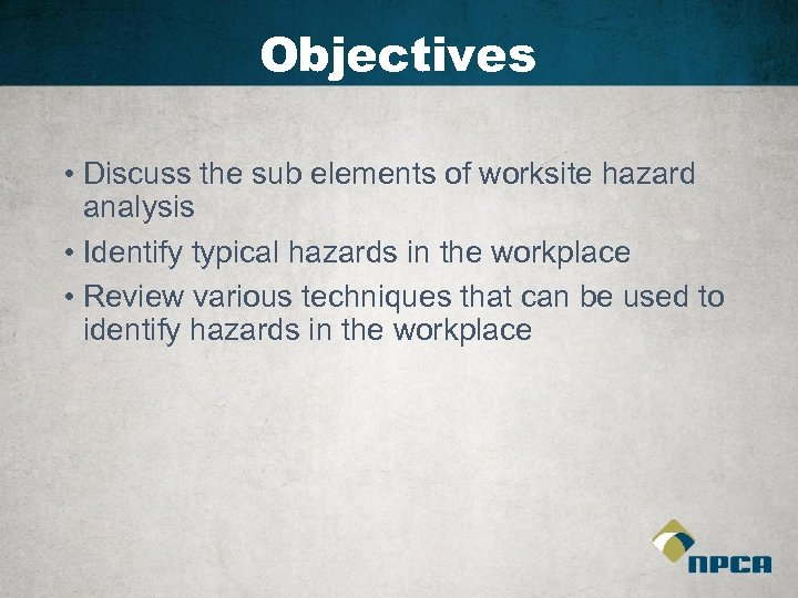 Objectives • Discuss the sub elements of worksite hazard analysis • Identify typical hazards