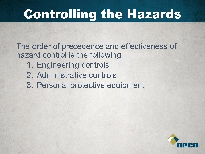Controlling the Hazards The order of precedence and effectiveness of hazard control is the