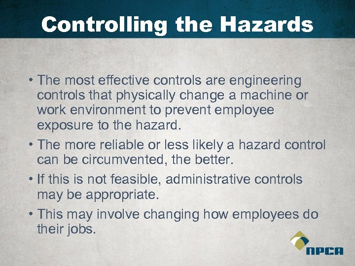 Controlling the Hazards • The most effective controls are engineering controls that physically change