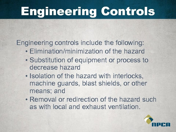 Engineering Controls Engineering controls include the following: • Elimination/minimization of the hazard • Substitution