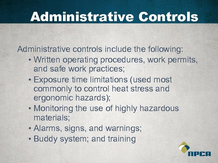 Administrative Controls Administrative controls include the following: • Written operating procedures, work permits, and