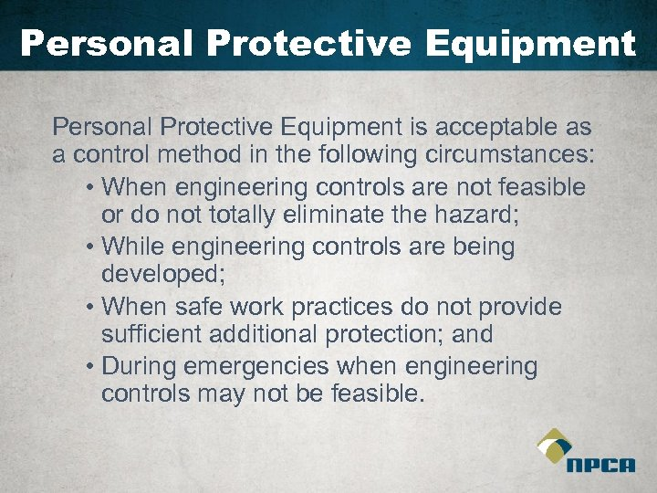 Personal Protective Equipment is acceptable as a control method in the following circumstances: •
