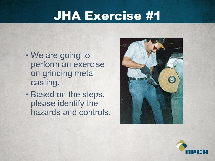 JHA Exercise #1 • We are going to perform an exercise on grinding metal