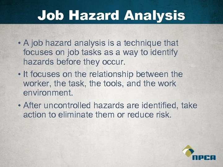 Job Hazard Analysis • A job hazard analysis is a technique that focuses on