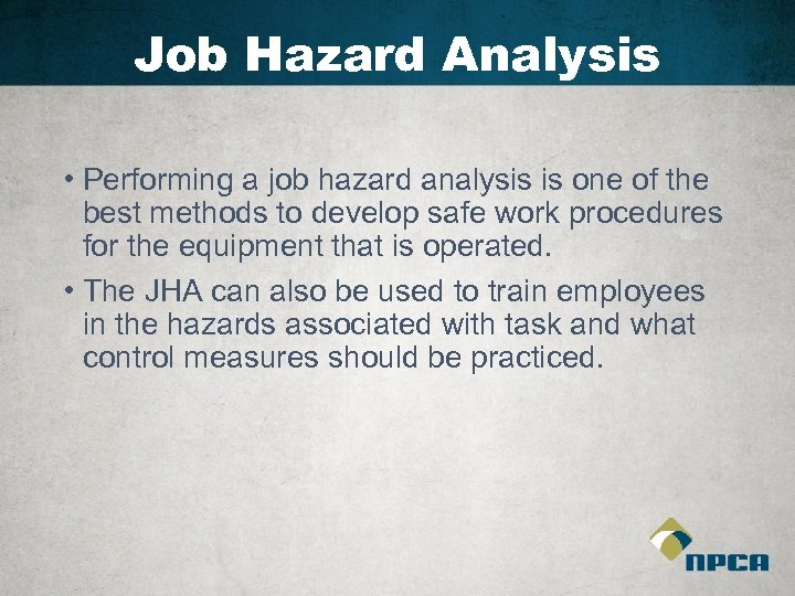Job Hazard Analysis • Performing a job hazard analysis is one of the best