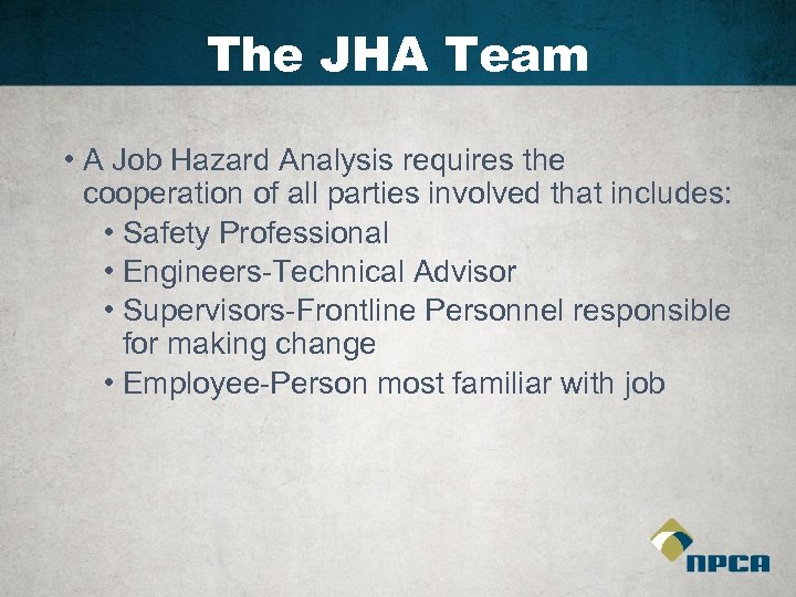 The JHA Team • A Job Hazard Analysis requires the cooperation of all parties