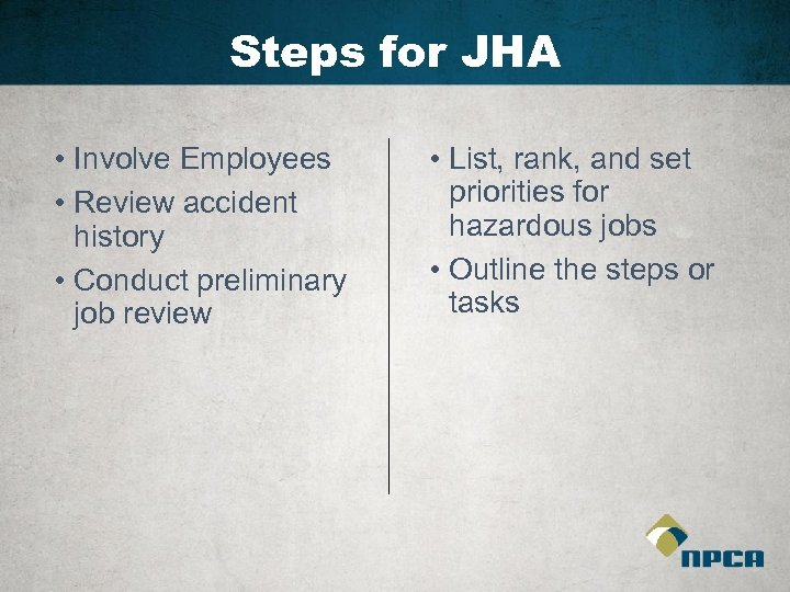 Steps for JHA • Involve Employees • Review accident history • Conduct preliminary job