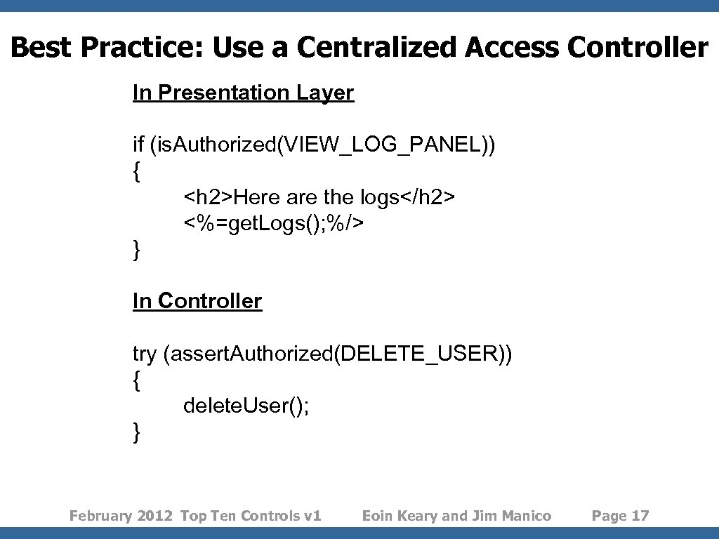 Best Practice: Use a Centralized Access Controller In Presentation Layer if (is. Authorized(VIEW_LOG_PANEL)) {