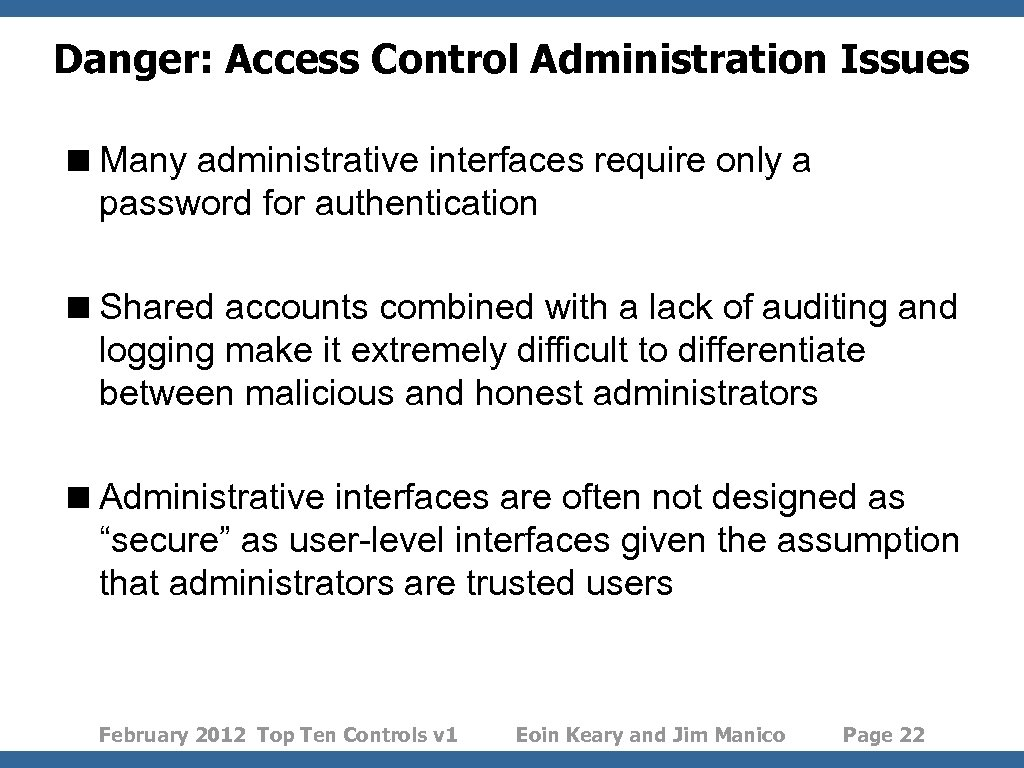 Danger: Access Control Administration Issues < Many administrative interfaces require only a password for