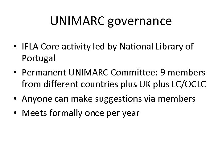 UNIMARC governance • IFLA Core activity led by National Library of Portugal • Permanent