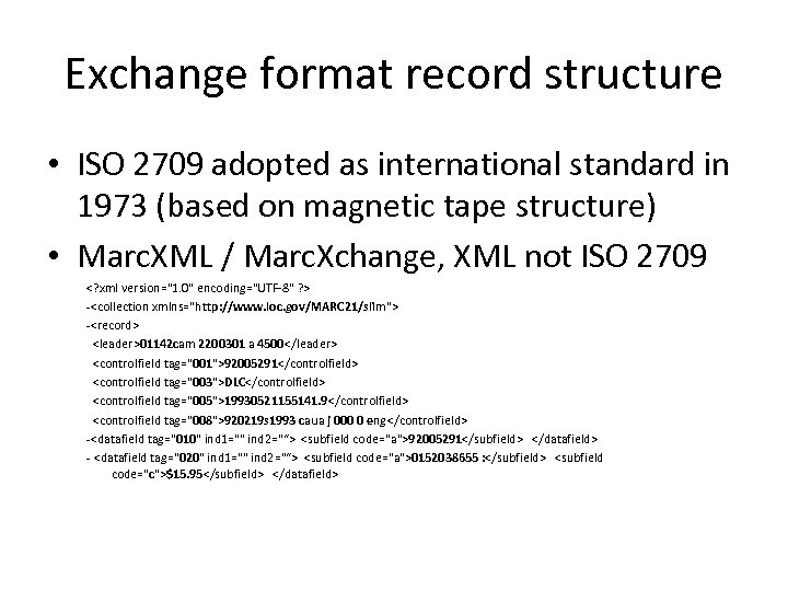 Exchange format record structure • ISO 2709 adopted as international standard in 1973 (based