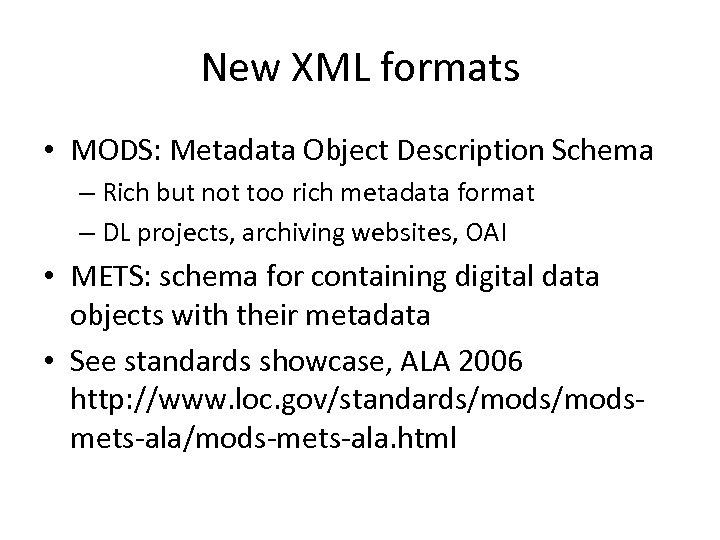 New XML formats • MODS: Metadata Object Description Schema – Rich but not too