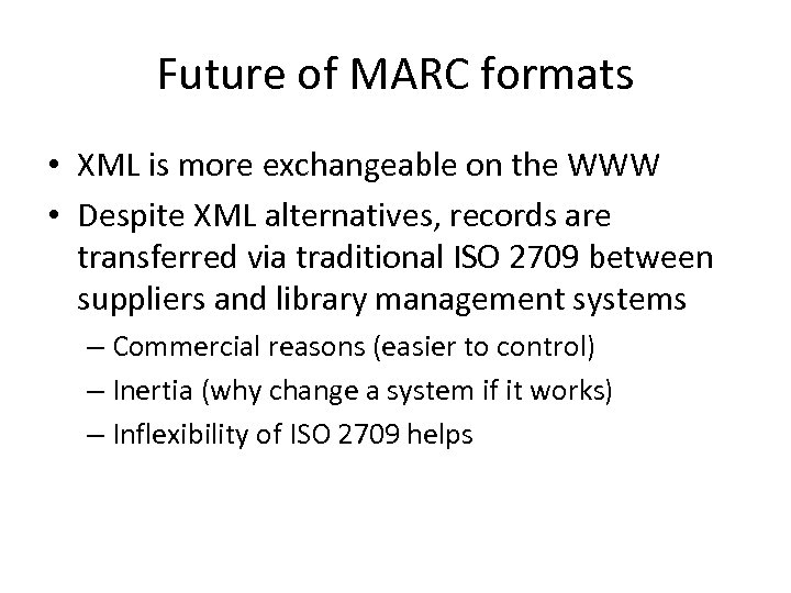Future of MARC formats • XML is more exchangeable on the WWW • Despite