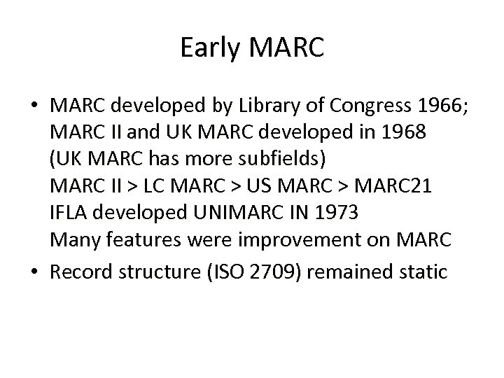 Early MARC • MARC developed by Library of Congress 1966; MARC II and UK