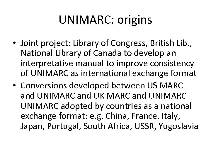 UNIMARC: origins • Joint project: Library of Congress, British Lib. , National Library of