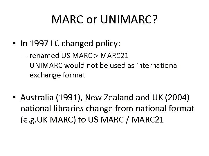 MARC or UNIMARC? • In 1997 LC changed policy: – renamed US MARC >