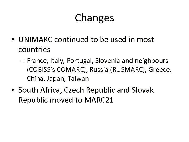Changes • UNIMARC continued to be used in most countries – France, Italy, Portugal,