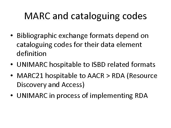 MARC and cataloguing codes • Bibliographic exchange formats depend on cataloguing codes for their