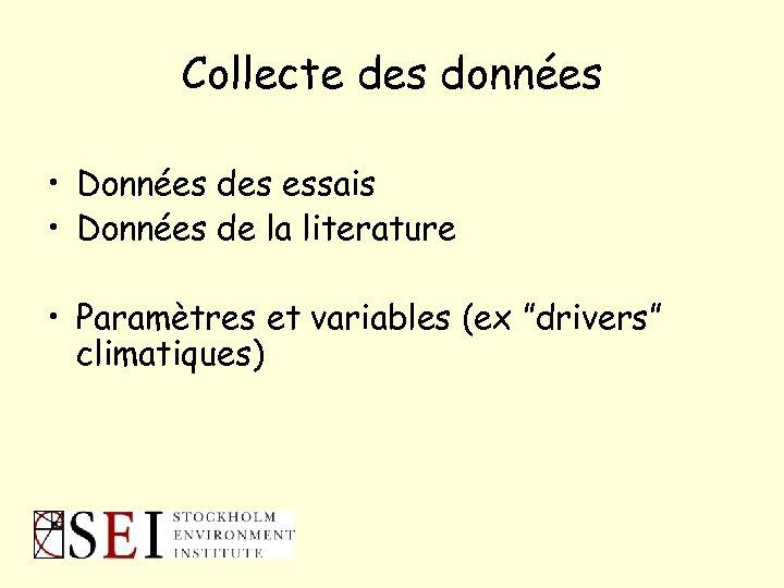 Collecte des données • Données des essais • Données de la literature • Paramètres