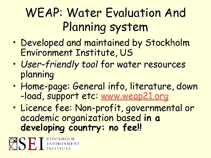 WEAP: Water Evaluation And Planning system • Developed and maintained by Stockholm Environment Institute,