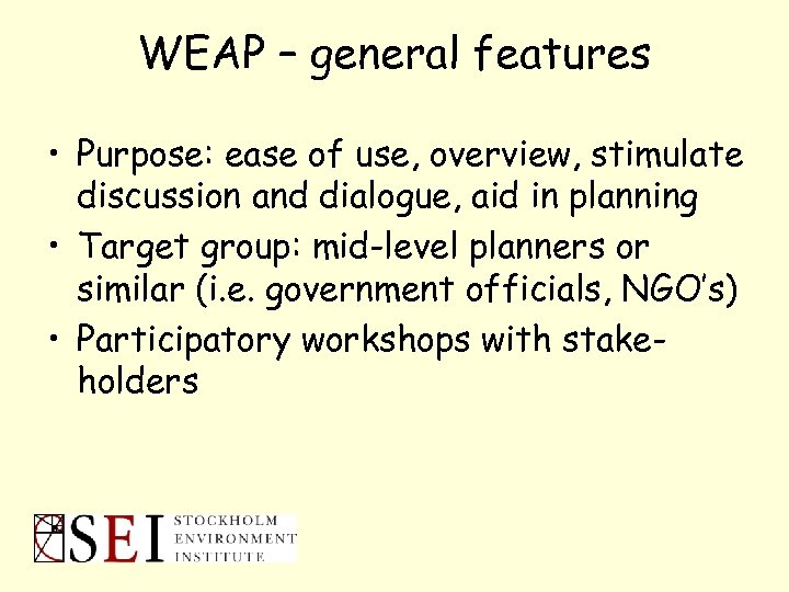 WEAP – general features • Purpose: ease of use, overview, stimulate discussion and dialogue,